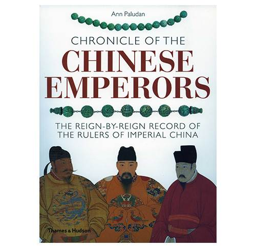 Chronicle of the Chinese Emperors - The Reign-by-Reign Record of the Rulers of Imperial China