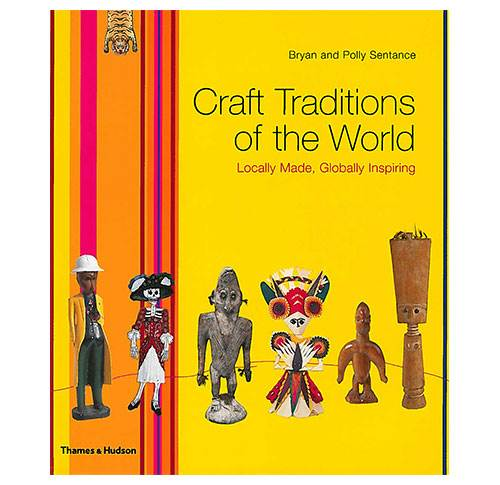Craft Traditions of the World - Locally Made, Globally Inspiring