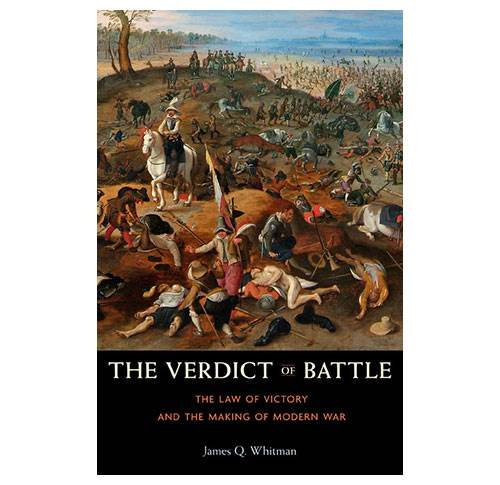 The Verdict of Battle - The Law of Victory and the making of Modern War