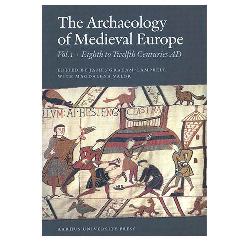 The Archaeology of Medieval Europe - vol. 1: Eigth to Twelfth Centuries AD