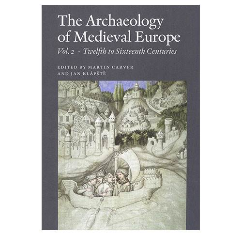 The Archaeology of Medieval Europe - vol. 2: Twelfth to Sixteenth Centuries