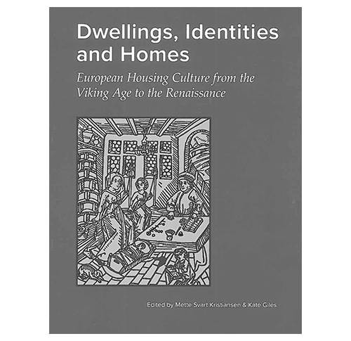 Dwellings, Identities and Homes - European Housing Culture from the Viking Age to the Renaissance