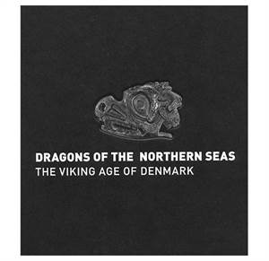 Dragons of the Northern Seas - The Viking Age of Denmark