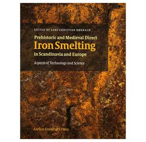Prehistoric and Medieval Direct Iron Smelting in Scandinavia and Europe - Aspects of Technology and