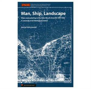 PNM vol. 9: Man, Ship, Landscape - Ships and Seafaring in the Oder Mouth Area AD 400-1400 A casestudy of an ideo