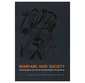 Warfare and Society - Archaeological and Social Anthropological Perspectives