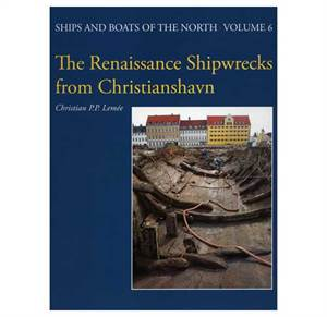 The Renaissance Shipwrecks from Christianshavn. An archaeological and architectural study of large
