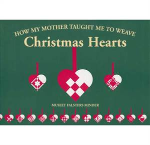 How my Mother taught me to Weave Christmas Hearts