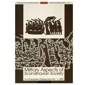 PNM vol. 2: Military Aspects of Scandinavian Society in a European Perspective AD 1-1300