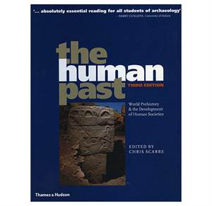 The Human Past - World Prehistory & the Development of Human Societies 3rd edition