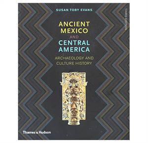 Ancient Mexico and Central America - Archaeology and Culture History - Third Edition