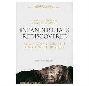 The Neanderthals Rediscovered - How Modern Science is Rewriting Their Story