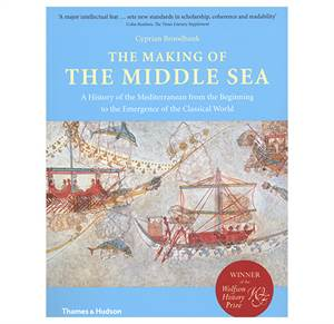 The Making of the Middle Sea - A History of the Mediterranean from the Beginning to the Emergence of the Classical World