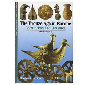 The Bronze Age in Europe - Gods, Heroes and Treasures