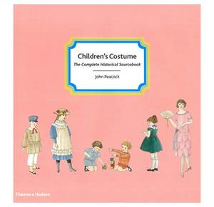 Children's Costume - The Complete Historical Sourcebook