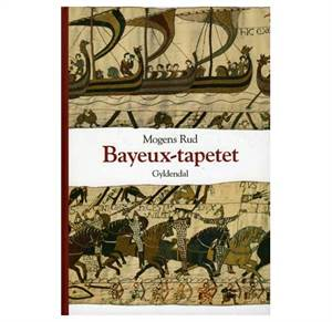Bayeux Tapetet - og slaget ved Hastings 1066