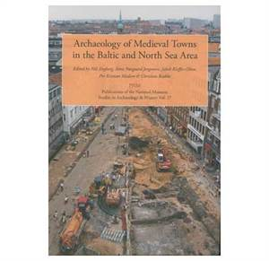 PNM vol. 17: Archaeology of Medieval Towns in the Baltic and North Sea Area