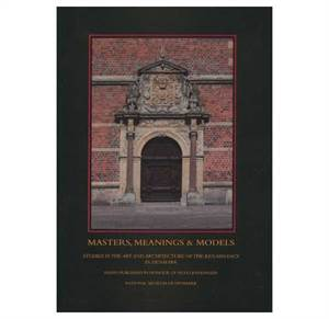 Masters, Meanings & Models - Studies in the Art and Architecture of the Renaissance in Denmark