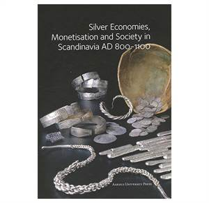 Silver Economies, Monetisation and Society in Scandinavia AD 800-1100