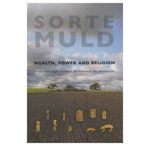 Sorte Muld - Wealth, Power and Religion at an Iron Age Central Settlement on Bornholm