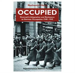 Occupied - Denmark's Adaption and Resistance to German Occupation 1940 - 1945