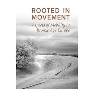 Rooted in Movement - Aspect of Mobility in Bronze Age Europe